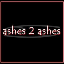 ashes 2 ashes.